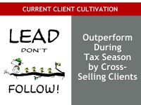 Current Client Cultivation:  Outperform During Tax Season by Cross-Selling Clients